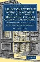 - A Select Collection of Scarce and Valuable Tracts and Other Publications on Paper Currency and Banking: From the Originals of Hume, Wallace, Thornton, ... - British and Irish Histo - 9781108083744 - V9781108083744