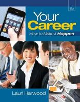 Harwood, Lauri - Your Career: How To Make It Happen (with Career Transitions Printed Access Card) - 9781111572310 - V9781111572310