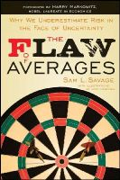 Savage, Sam L. - The Flaw of Averages: Why We Underestimate Risk in the Face of Uncertainty - 9781118073759 - V9781118073759