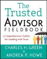 Green, Charles H.; Howe, Andrea P. - The Trusted Advisor Fieldbook - 9781118085646 - V9781118085646