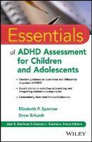 Sparrow, Elizabeth P.; Erhardt, Drew - Essentials of ADHD Assessment for Children and Adolescents - 9781118112700 - V9781118112700