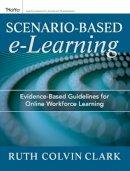 Clark, Ruth C.; Mayer, Richard E. - Scenario-based e-Learning - 9781118127254 - V9781118127254