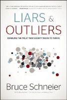 Schneier, Bruce - Liars and Outliers: Enabling the Trust that Society Needs to Thrive - 9781118143308 - V9781118143308