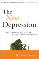 Duncan, Richard - The New Depression: The Breakdown of the Paper Money Economy - 9781118157794 - V9781118157794
