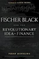 Mehrling, Perry - Fischer Black and the Revolutionary Idea of Finance - 9781118203569 - V9781118203569
