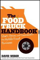 Weber, David - The Food Truck Handbook: Start, Grow, and Succeed in the Mobile Food Business - 9781118208816 - V9781118208816