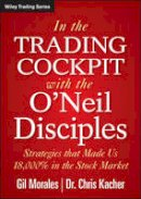 Morales, Gil, Kacher, Chris - In The Trading Cockpit with the O'Neil Disciples: Strategies that Made Us 18,000% in the Stock Market (Wiley Trading) - 9781118273029 - V9781118273029