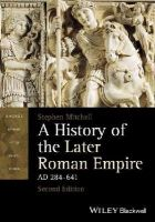 Mitchell, Stephen - A History of the Later Roman Empire, AD 284641 (Blackwell History of the Ancient World) - 9781118312421 - V9781118312421