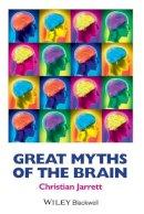 Jarrett, Christian - Great Myths of the Brain (Great Myths of Psychology) - 9781118312711 - V9781118312711