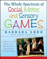 Sher, Barbara - The Whole Spectrum of Social, Motor and Sensory Games - 9781118345719 - V9781118345719