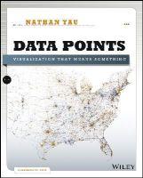 Yau, Nathan - Data Points: Visualization That Means Something - 9781118462195 - V9781118462195