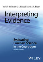 Robertson, Bernard, Vignaux, G. A., Berger, Charles E. H. - Interpreting Evidence: Evaluating Forensic Science in the Courtroom - 9781118492482 - V9781118492482