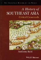 Reid, Anthony - A History of Southeast Asia: Critical Crossroads (Blackwell History of the World) - 9781118513002 - V9781118513002