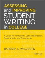 Walvoord, Barbara E. - Assessing and Improving Student Writing in College: A Guide for Institutions, General Education, Departments, and Classrooms - 9781118557365 - V9781118557365
