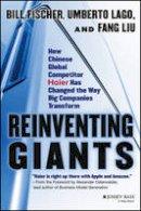 Fischer, Bill; Lago, Umberto; Liu, Fang - Reinventing Giants - 9781118602232 - V9781118602232