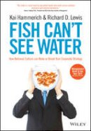 Hammerich, Kai; Lewis, Richard D. - Fish Can't See Water - 9781118608562 - V9781118608562