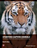 Rees, Paul A. - Studying Captive Animals: A Workbook of Methods in Behaviour, Welfare and Ecology - 9781118629352 - V9781118629352