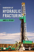 Speight, James G. - Handbook of Hydraulic Fracturing - 9781118672990 - V9781118672990
