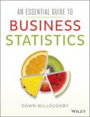 Willoughby, Dawn A. - An Essential Guide to Business Statistics - 9781118715635 - V9781118715635