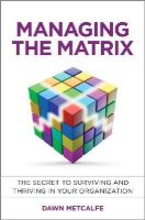 Metcalfe, Dawn; Braddock, Martin - How to Survive and Thrive in a Matrix Organisation - 9781118765371 - V9781118765371