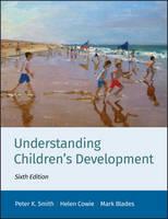 Smith, Peter K., Cowie, Helen, Blades, Mark - Understanding Children's Development (Basic Psychology) - 9781118772980 - V9781118772980