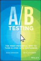 Siroker, Dan, Koomen, Pete - A / B Testing: The Most Powerful Way to Turn Clicks Into Customers - 9781118792414 - V9781118792414