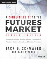 Schwager, Jack D. - A Complete Guide to the Futures Market: Technical Analysis, Trading Systems, Fundamental Analysis, Options, Spreads, and Trading Principles (Wiley Trading) - 9781118853757 - V9781118853757