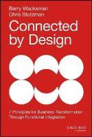 Wacksman, Barry, Stutzman, Chris - Connected by Design: Seven Principles for Business Transformation Through Functional Integration - 9781118858202 - V9781118858202