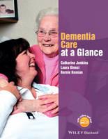 Jenkins, Catharine; Ginesi, Laura; Keenan, Bernie - Dementia Care at a Glance - 9781118859988 - V9781118859988