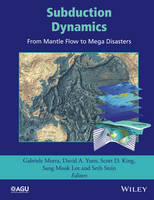- Subduction Dynamics: From Mantle Flow to Mega Disasters - 9781118888858 - V9781118888858