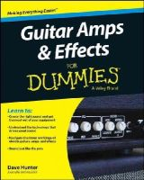 Hunter, Dave - Guitar Amps and Effects For Dummies (For Dummies (Sports & Hobbies)) - 9781118899991 - V9781118899991