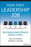 Byham, Tacy M., Wellins, Richard S. - Your First Leadership Job: How Catalyst Leaders Bring Out the Best in Others - 9781118911952 - V9781118911952