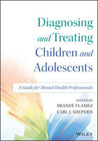 Flamez, Brande, Sheperis, Carl J. - Diagnosis and Treatment of Children and Adolescents: A Guide for Clinical and School Settings - 9781118917923 - V9781118917923