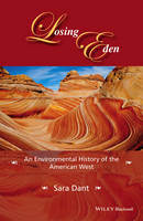 Dant, Sara - Losing Eden: An Environmental History of the American West (Western History Series) - 9781118934296 - V9781118934296
