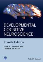 Johnson, Mark H., de Haan, Michelle - Developmental Cognitive Neuroscience: An Introduction - 9781118938089 - V9781118938089
