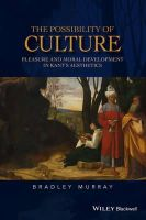 Murray, Bradley - The Possibility of Culture: Pleasure and Moral Development in Kant's Aesthetics (New Directions in Aesthetics) - 9781118950654 - V9781118950654