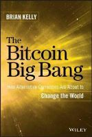 Kelly, Brian - The Bitcoin Big Bang: How Alternative Currencies Are About to Change the World - 9781118963661 - V9781118963661