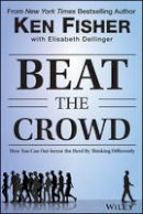 Fisher, Kenneth L., Dellinger, Elisabeth - Beat the Crowd: How You Can Out-Invest the Herd by Thinking Differently (Fisher Investments Press) - 9781118973059 - V9781118973059