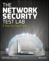 Gregg, Michael - The Network Security Test Lab: A Step-by-Step Guide - 9781118987056 - V9781118987056