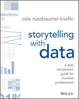Nussbaumer Knaflic, Cole - Storytelling with Data: A Data Visualization Guide for Business Professionals - 9781119002253 - V9781119002253