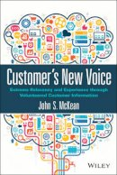 McKean, John S. - Customer's New Voice: Extreme Relevancy and Experience through Volunteered Customer Information - 9781119002321 - V9781119002321