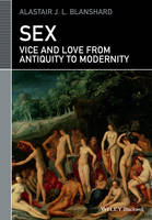 Blanshard, Alastair J. L. - Sex: Vice and Love from Antiquity to Modernity (Classical Receptions) - 9781119025481 - V9781119025481