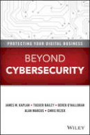 Kaplan, James M., Bailey, Tucker, O'Halloran, Derek, Marcus, Alan, Rezek, Chris - Beyond Cybersecurity: Protecting Your Digital Business - 9781119026846 - V9781119026846