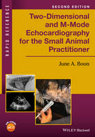 Boon, June A. - Two-Dimensional and M-Mode Echocardiography for the Small Animal Practitioner (Rapid Reference) - 9781119028536 - V9781119028536