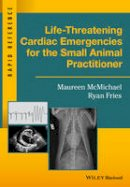 McMichael, Maureen, Fries, Ryan - Life-Threatening Cardiac Emergencies for the Small Animal Practitioner (Rapid Reference) - 9781119042075 - V9781119042075