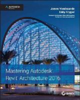 Vandezande, James, Krygiel, Eddy - Mastering Autodesk Revit Architecture 2016: Autodesk Official Press - 9781119044611 - V9781119044611
