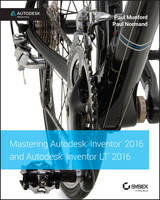 Munford, Paul; Waguespack, Curtis - Mastering Autodesk Inventor 2016 and Autodesk Inventor LT 2016 - 9781119059806 - V9781119059806