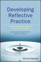 Grant, Andy, McKimm, Judy, Murphy, Fiona - Developing Reflective Practice: A Guide for Medical Students, Doctors and Teachers - 9781119064749 - V9781119064749