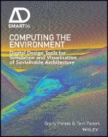 Peters, Terri, Peters, Brady - Computing the Environment: Digital Design Tools for Simulation and Visualisation of Sustainable Architecture (AD Smart) - 9781119097891 - V9781119097891