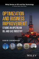 Chowdhury, Sanjib - Optimization and Business Improvement Studies in Upstream Oil and Gas Industry (Wiley Series on Oil and Gas Technology) - 9781119100034 - V9781119100034